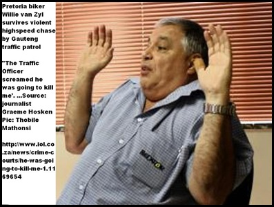VAN ZYL Willie chased at high speed by Gauteng traffic and knocked off his bike Nov22011