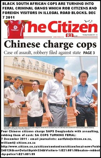 CHINESE VISITORS BEATEN ROBBED AND FALSELY CHARGED BY SA COPS DOUGLASDALE RANDBURG DEC 7 2011 CITIZEN