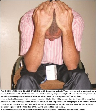 Henzen Thys paraplegic 43 roughly arrested by WELKOM cops SAPS AND RAPED IN POLICE CELL BY INMATES Feb 7 2012 Tom de Wet story Volksblad tdewet at volksblad com