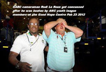 LE ROUX Rudi SABC cameraman beaten badly concussed ANC youth league members Good Hope centre Feb 23 2012