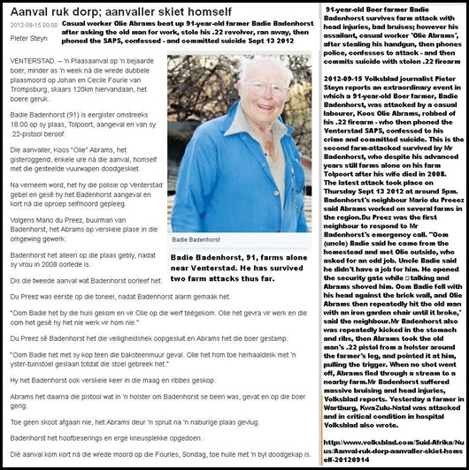 BADENHORST Badie 91 badly bruised head injuries survives farm attack by casual worker Olie Abrams who shoots himself dead afterwards after confessing to cops Venterstad Sept132012